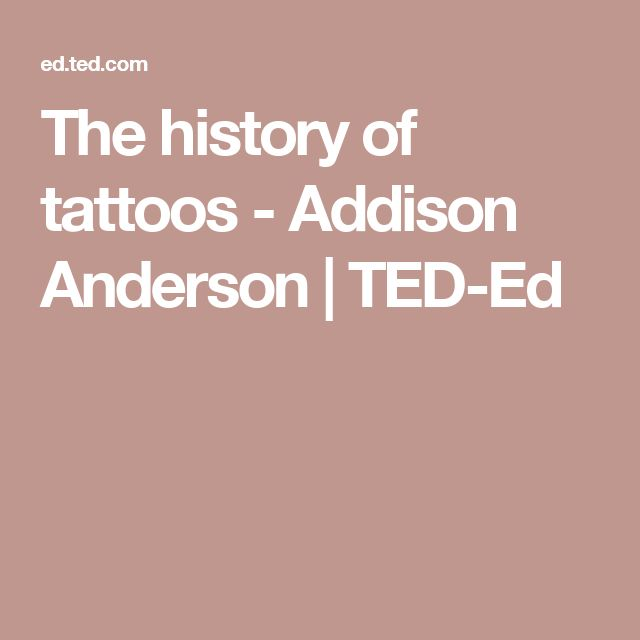 The history of tattoos - Addison Anderson | TED-Ed