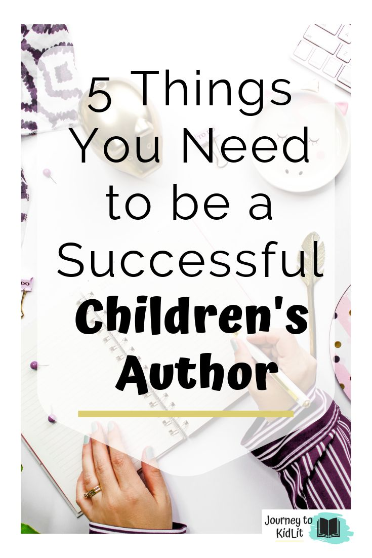 5 Things You Need to be a Successful Children's Author – Journey to KidLit. Do y… – Tips for Writers