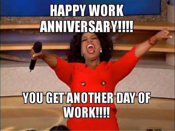 Happy Work Anniversary Meme - To Make Them Laugh Madly in ...