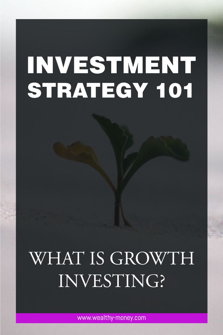 Investment strategy 101: What is growth investing?