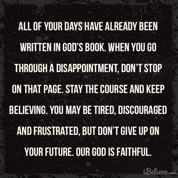 ...all the days ordained for me were written in your book before one of them came to be. -Ps 139:16b
