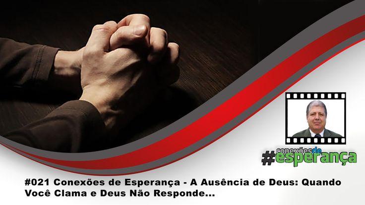 #021 Conexões de Esperança - A AUSÊNCIA DE DEUS: QUANDO VOCÊ CLAMA E DEU...