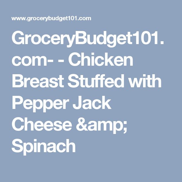 GroceryBudget101.com- - Chicken Breast Stuffed with Pepper Jack Cheese & Spinach