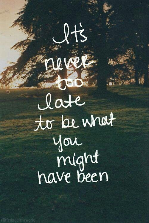 """It's never too late to be what you might have been."" #Quotes #Inspiration"