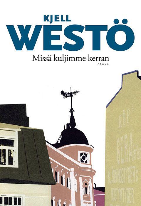 Kjell Westö: Missä kuljimme kerran