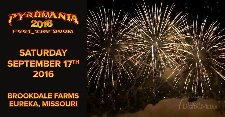 Come see absolute Pyromania! The biggest fireworks display in the Midwest and one of the top ten firework displays in the entire country is right here in Eureka, Missouri.    When: September 17, 2016  Where: Brookdale Farms Eureka, Missouri  Tickets: Premier ($35 per carload) & VIP ($50ea + parking) tickets available now. $25 per Carload for lawn seating at Gate.    Visit PyromaniaEvent.com for additional info.