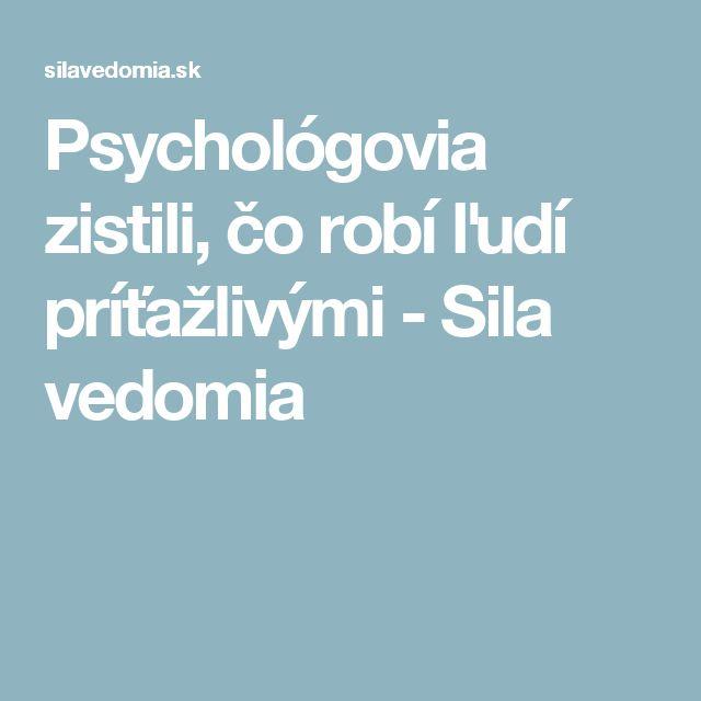 Psychológovia zistili, čo robí ľudí príťažlivými - Sila vedomia