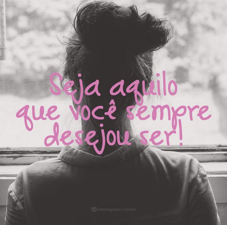 Seja aquilo que você sempre desejou. #mensagenscomamor #frases #pensamentos #reflexões #sonhos #beyou #sejavocê