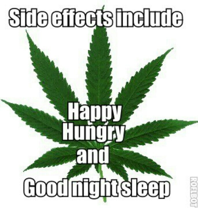 Marijuana side effects include: happy, hungry, and a good night's sleep. WHAT ARE THE SIDE EFFECTS OF YOUR CURRENT PAIN MEDICATION?  www.muzzymemo.com