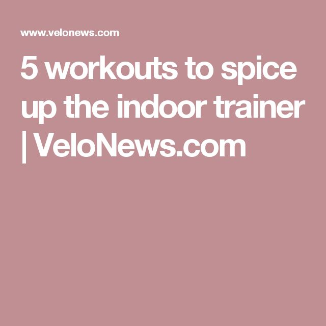 5 workouts to spice up the indoor trainer | VeloNews.com