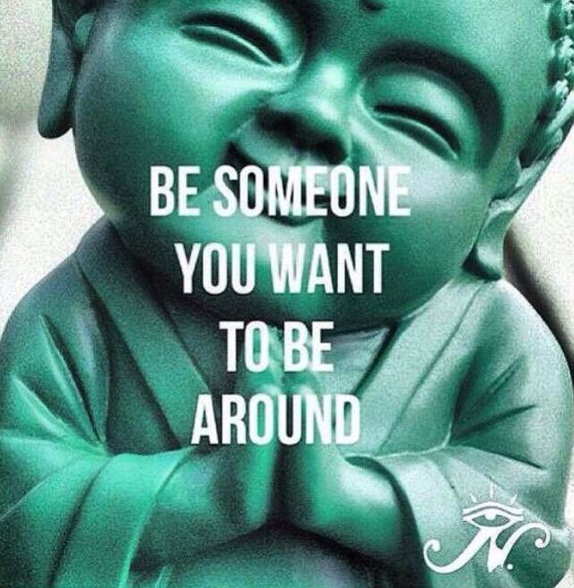 Be somebody you want to be around with ~ energy radiates