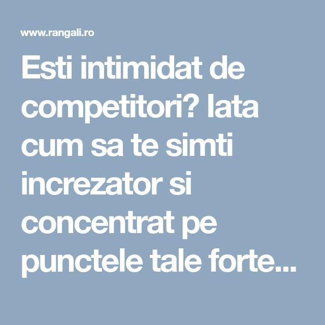 Esti intimidat de competitori? Iata cum sa te simti increzator si concentrat pe punctele tale forte – Rangali Blog