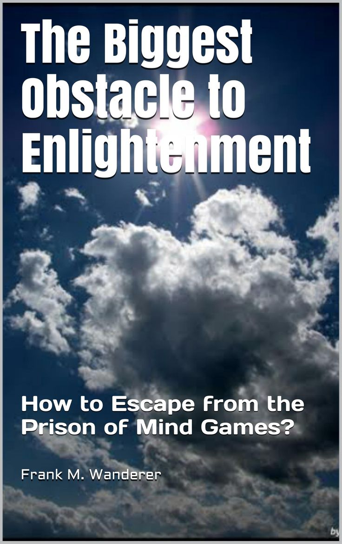 FREE EBOOK, excerpt Click to read: http://issuu.com/theconsciousness/docs/2014-demo-ebook-fmw-thebiggestobsta