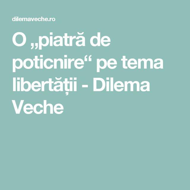 """O """"piatră de poticnire"""" pe tema libertății -  Dilema Veche"""