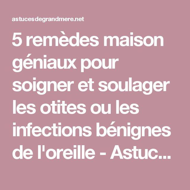 5 remèdes maison géniaux pour soigner et soulager les otites ou les infections bénignes de l'oreille - Astuces de grand mère