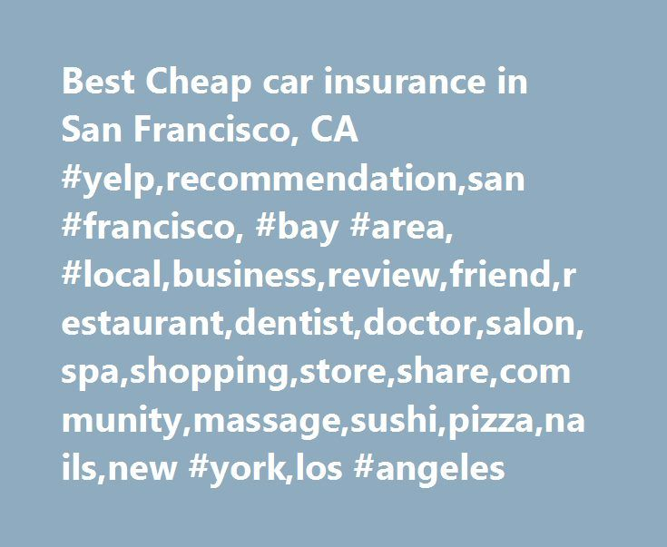 Best Cheap car insurance in San Francisco, CA #yelp,recommendation,san #francisco, #bay #area, #local,business,review,friend,restaurant,dentist,doctor,salon,spa,shopping,store,share,community,massage,sushi,pizza,nails,new #york,los #angeles http://malawi.remmont.com/best-cheap-car-insurance-in-san-francisco-ca-yelprecommendationsan-francisco-bay-area-localbusinessreviewfriendrestaurantdentistdoctorsalonspashoppingstoresharecommunitymassage/  # Best Cheap Car Insurance in San Francisco, CA…