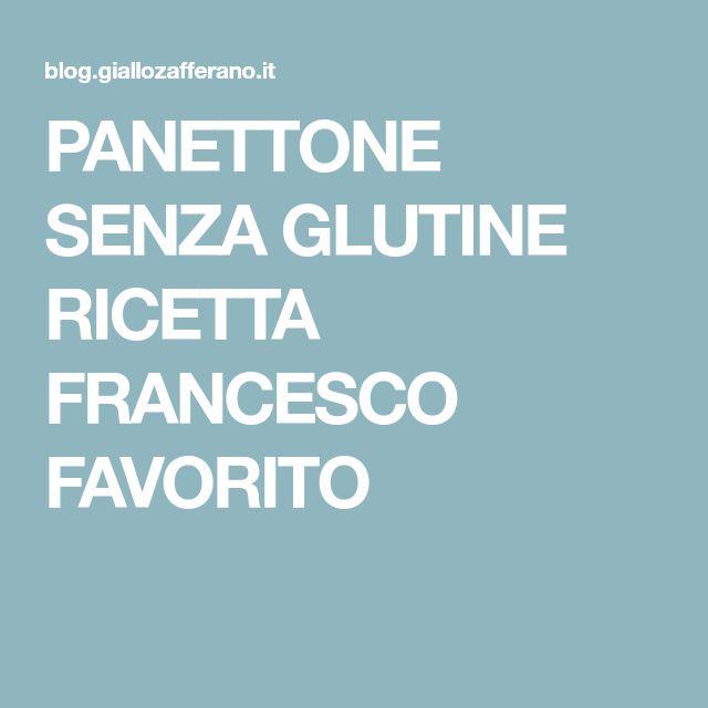 PANETTONE SENZA GLUTINE RICETTA FRANCESCO FAVORITO