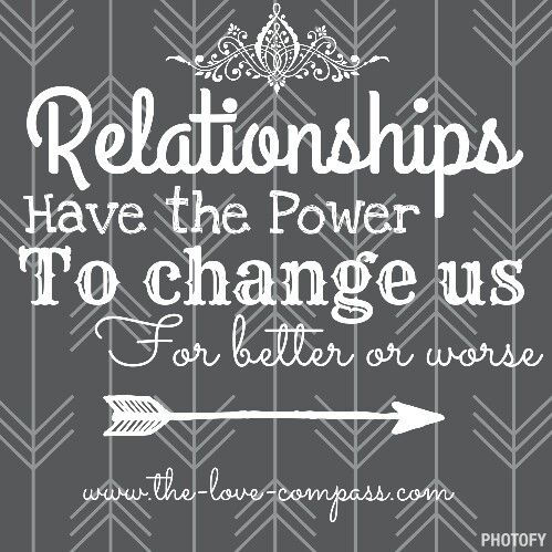 Relationships have the power to change us for better or worse! #thelovecompass