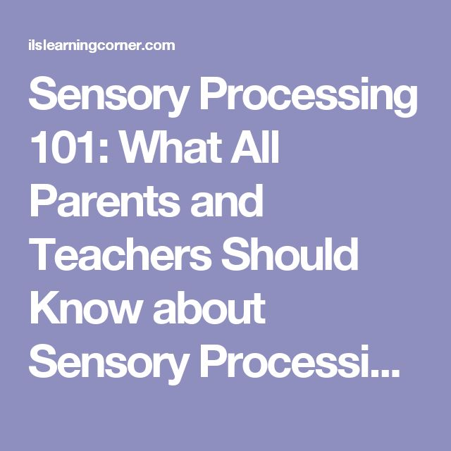 Sensory Processing 101: What All Parents and Teachers Should Know about Sensory Processing Issues - Integrated Learning Strategies