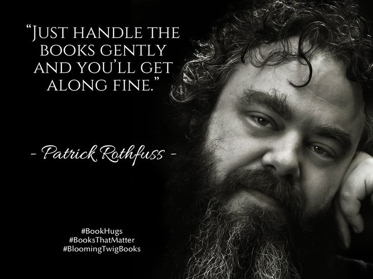 Just handle the books gently and youll get along fine. - Patrick Rothfuss…