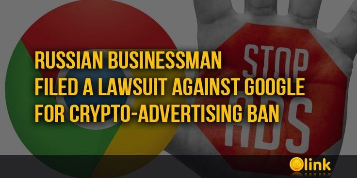 Lawsuit against Google for crypto-advertising ban    NEWS  Entrepreneur Vladimir Orekhov filed a lawsuit against the Russian division of Google (Google), where he accused the company of causing him moral damage for 2 billion rubles for the damage caused to his business after the ban on cryptocurrency advertising. Orekhov deals with investments in cryptocurrency projects.
