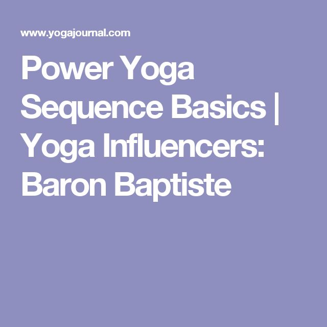 Power Yoga Sequence Basics | Yoga Influencers: Baron Baptiste