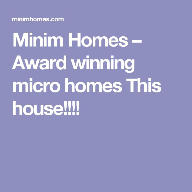 Minim Homes – Award winning micro homes This house!!!!