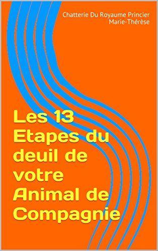 Les 13 Etapes du deuil de votre Animal de Compagnie de Chatterie Du Royaume Princier Marie-Thérèse http://www.amazon.fr/dp/B01CO7P8LC/ref=cm_sw_r_pi_dp_L3u4wb13CR6C5
