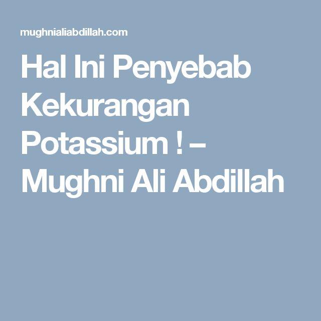 Hal Ini Penyebab Kekurangan Potassium ! – Mughni Ali Abdillah