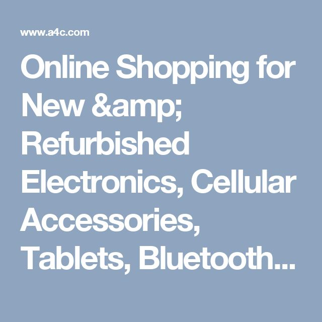Online Shopping for New & Refurbished Electronics, Cellular Accessories, Tablets, Bluetooth Headsets and more...   | A4C.com