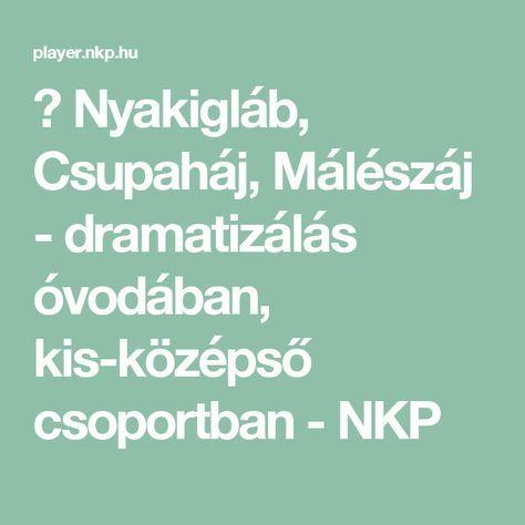 ▶ Nyakigláb, Csupaháj, Málészáj - dramatizálás óvodában, kis-középső csoportban - NKP