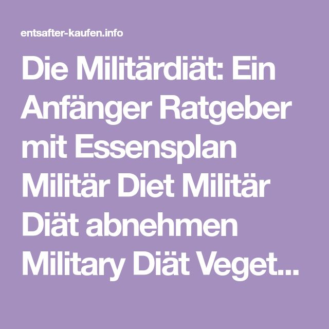 Die Militärdiät: Ein Anfänger Ratgeber mit Essensplan Militär Diet Militär …
