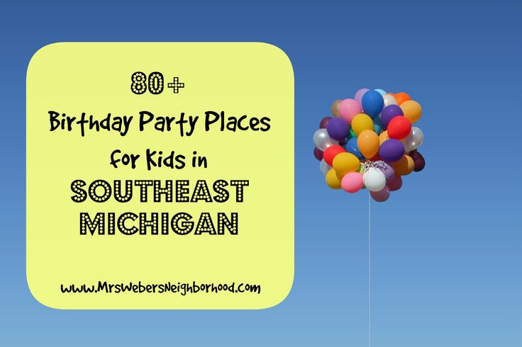 Check out this BIG LIST of Birthday Party Places for Kids in Southeast Michigan!