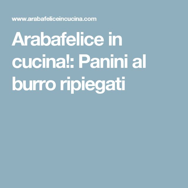 Arabafelice in cucina!: Panini al burro ripiegati