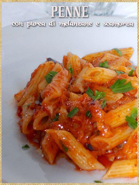Penne con purea di melanzane e scamorza (Penne with eggplant and scamorza)