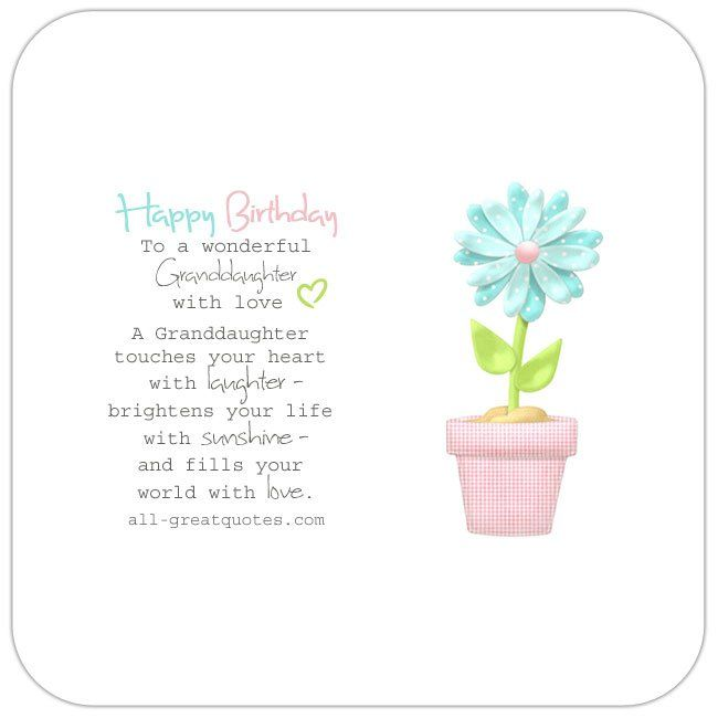 Happy Birthday To A Wonderful Granddaughter, With Love. - A Granddaughter touches your heart with laughter, brightens your life with sunshine and fills your world with love. | all-greatquotes.com #HappyBirthday #Granddaughter