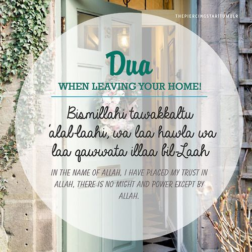 "thepiercingstar:  Collection of Duas from ""Fortress of the Muslim""  - What to say when leaving home / Dua keluar rumah"