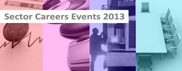 Check out our events pages to find details on all of our Sector Specific Careers Events and our 2013 International Careers Fair