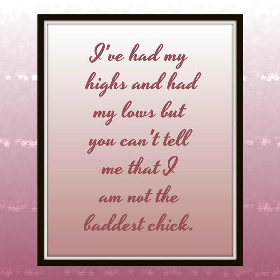 I've had my highs and had my lows but you can't tell me that I am not the baddest chick. – Nicki Minaj – Lyrics – Printable – baddest chick – Printables from ChiKat Prints