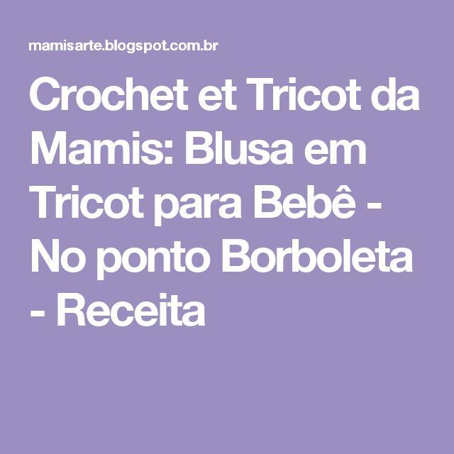 Crochet et Tricot da Mamis: Blusa em Tricot para Bebê - No ponto Borboleta - Receita