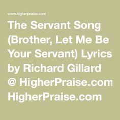 The Servant Song (Brother, Let Me Be Your Servant) Lyrics by Richard Gillard @ HigherPraise.com