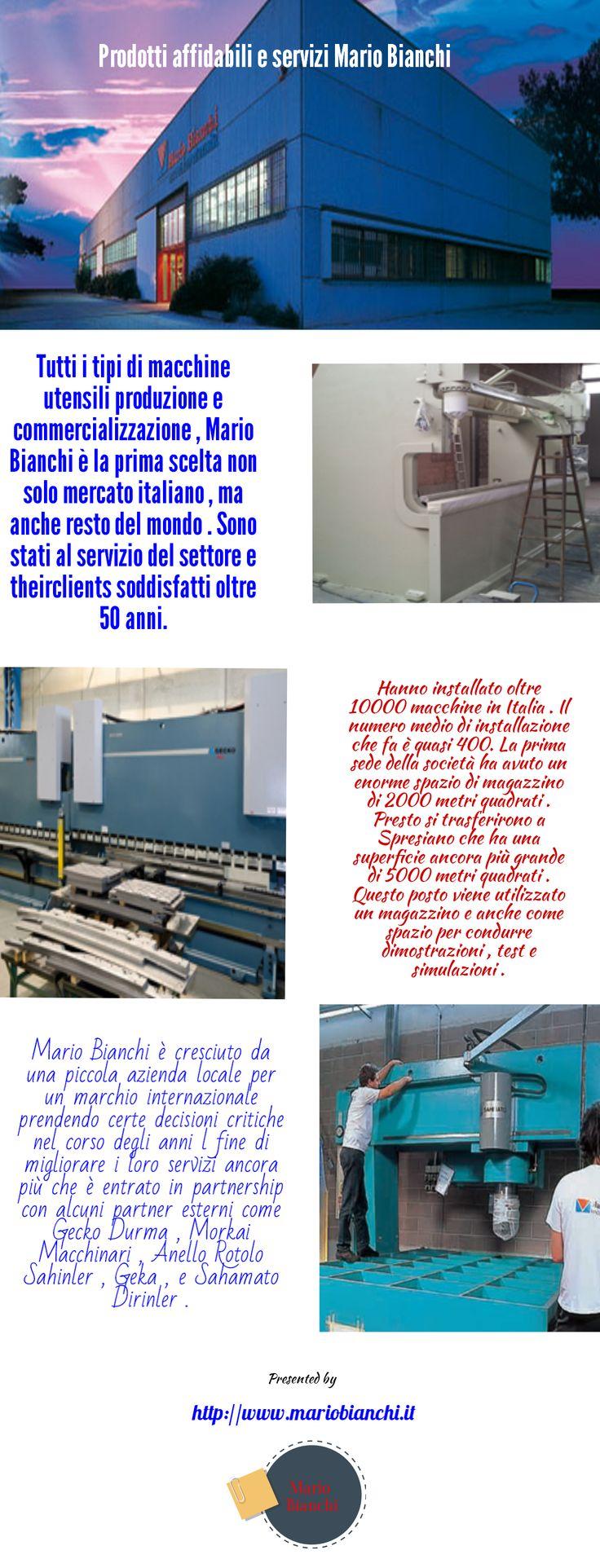 Per tutti i tipi di macchine utensili produzione e commercializzazione , Mario Bianchi è la prima scelta non solo dei mercati locali italiane , ma anche che l'Europa e l'Asia . Essi hanno operato nel settore e soddisfatti vari clienti per lunghi 50 anni. Fino a oggi hanno installato più di 10000 macchine in Italia .