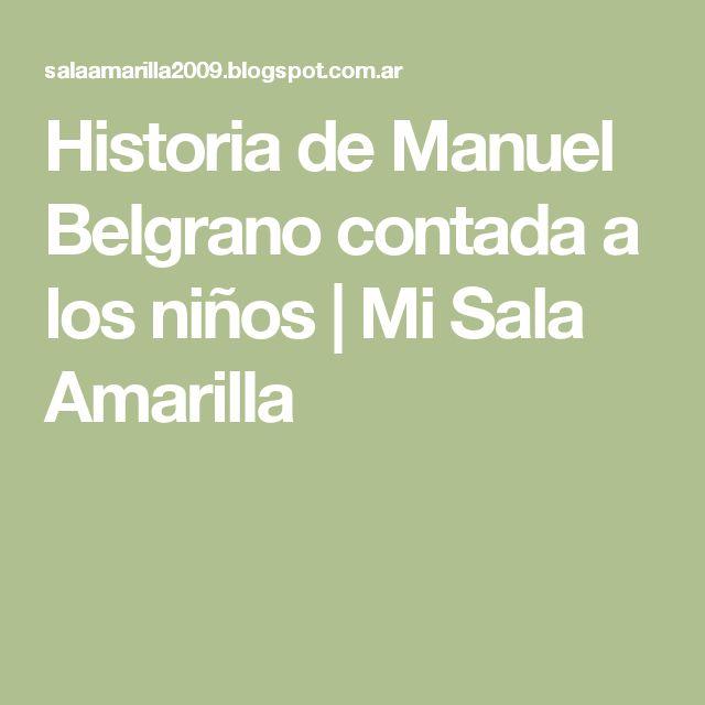 Historia de Manuel Belgrano contada a los niños | Mi Sala Amarilla