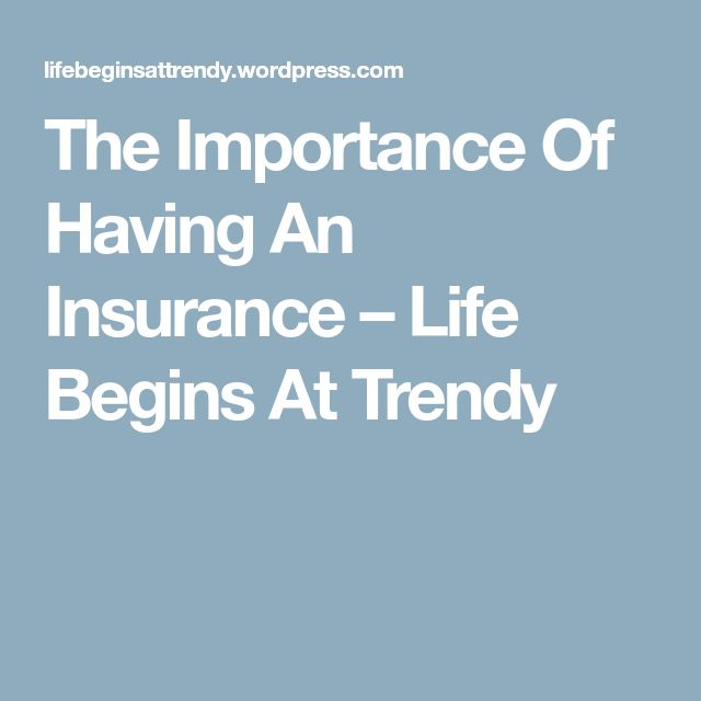 The Importance Of Having An Insurance – Life Begins At Trendy