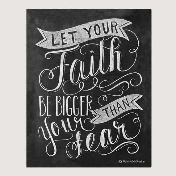 Love Quotes About Life: Let Your Faith Be Bigger Than Your Fear Chalkboard By