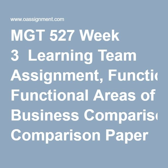 MGT 527 Week 3  Learning Team Assignment, Functional Areas of Business Comparison Paper  Learning Team Assignment, Functional Areas of Business Comparison Presentation