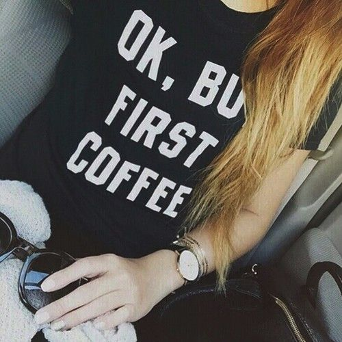 OK, BUT FIRST COFFE