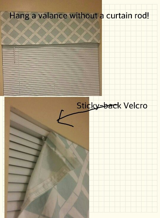 Hang a valance without a curtain rod --use adhesive Velcro and attach to top of blinds. What an improvement!