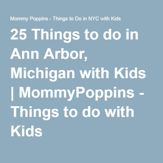 25 Things to do in Ann Arbor, Michigan with Kids | MommyPoppins - Things to do with Kids
