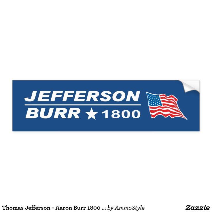Thomas Jefferson - Aaron Burr 1800 election Car Bumper Sticker